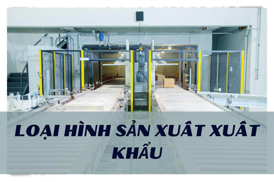 loai-hinh-san-xuat-xuat-khau
